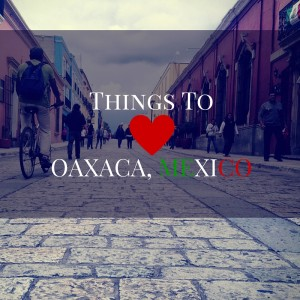 Things to love oaxaca mexico