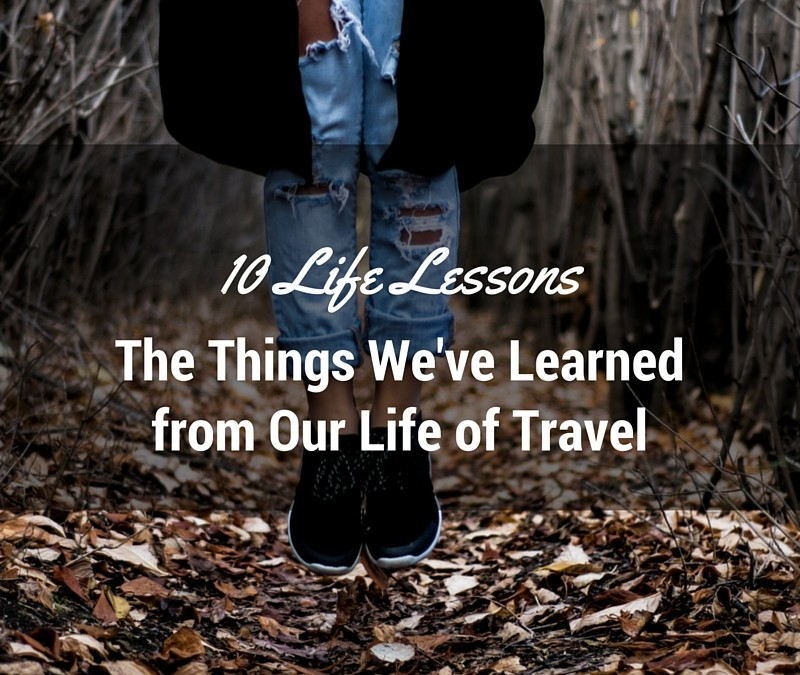 10 Awesome Life Lessons from 2 Years of Full-Time Travel