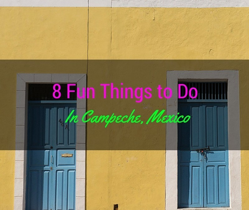 8 Top Things to Do in Campeche Mexico