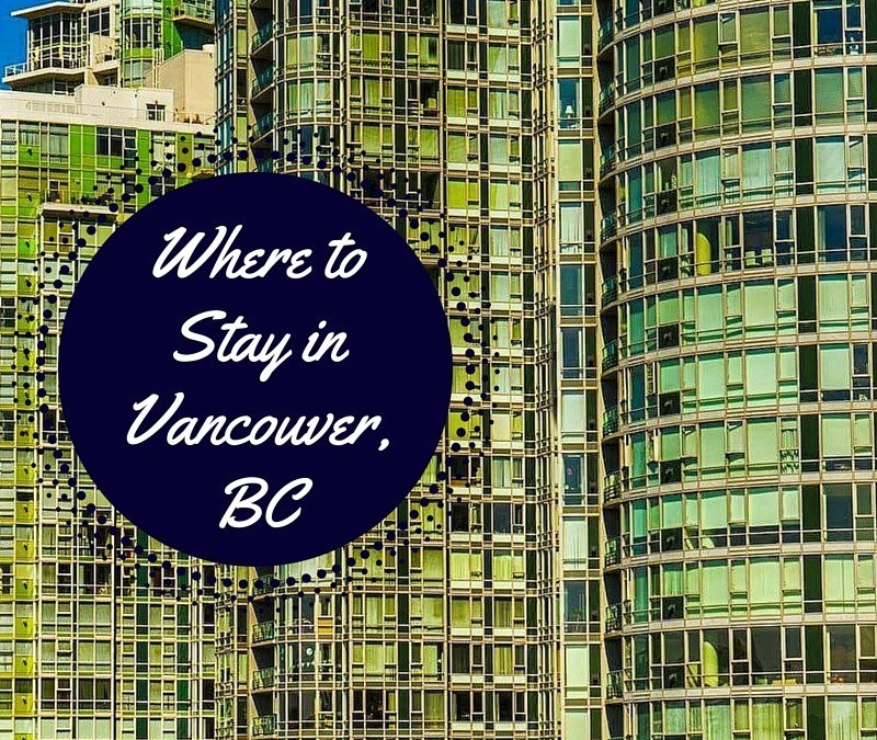 Where to Stay in Vancouver: A Local's Recommendations for Vancouver's Coolest Areas