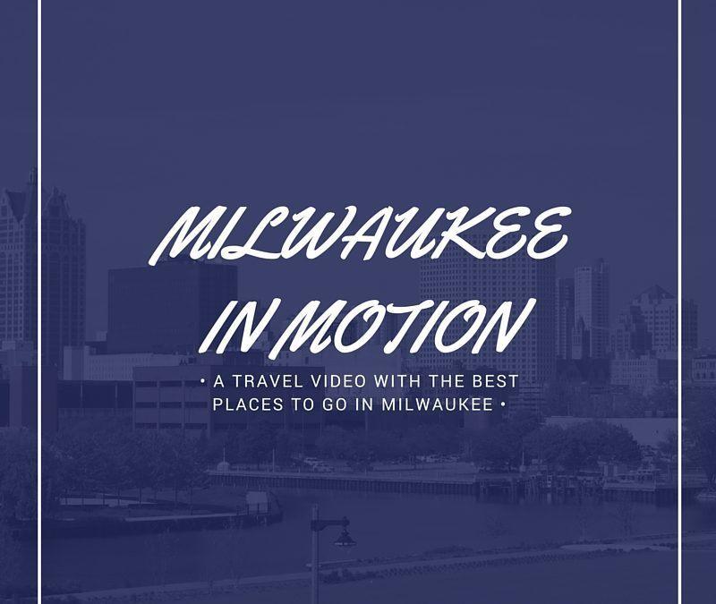 Milwaukee in Motion: Milwaukee Travel Video & Locations