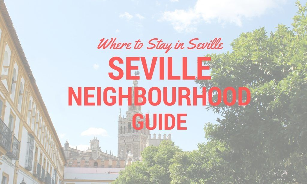 Where to Stay in Seville Neighborhood Guide
