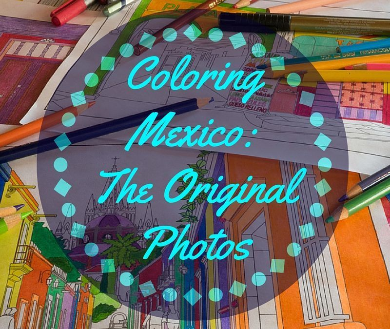 Coloring Mexico Adult Coloring Book: The Photos That Inspired the Book