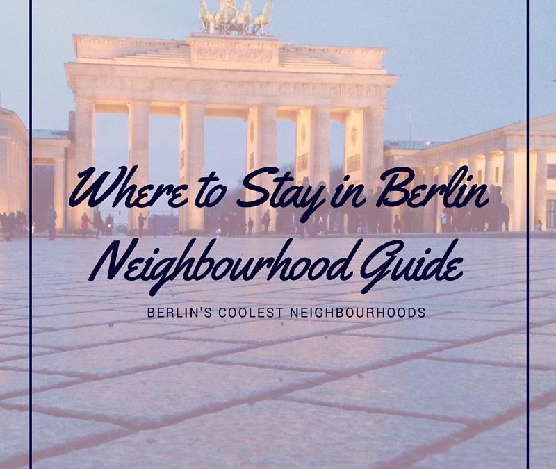 Where to Stay in Berlin: Berlin's Coolest Neighborhoods