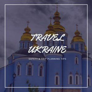 Is Ukraine Safe for Travelers