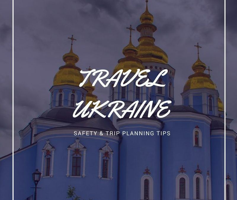 Is Ukraine Safe For Travel? First Impressions & Trip Planning Resources