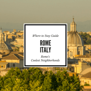 Best Areas to Stay in Rome Neighborhood Guide