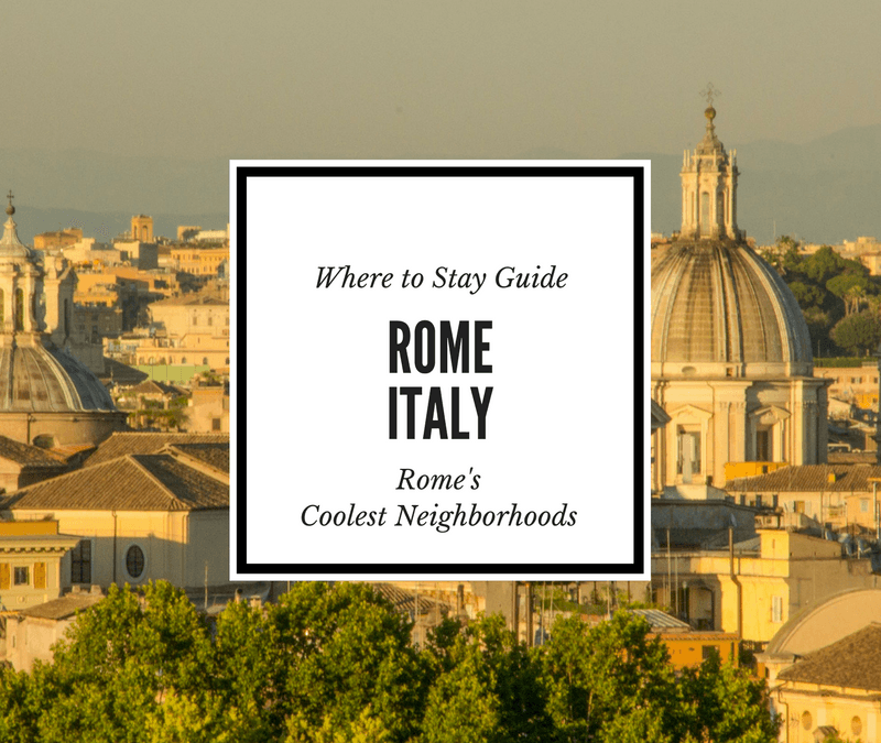 Where to Stay in Rome, Italy: Rome's Coolest Neighborhoods