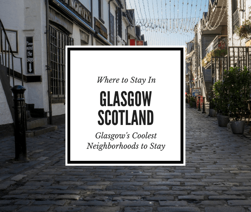 Where to Stay in Glasgow: Glasgow's Coolest Areas to Stay (Plus 14 Hotel Recommendations!)