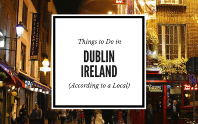Travel Tips from A Local: The Best Things to Do in Dublin, Ireland