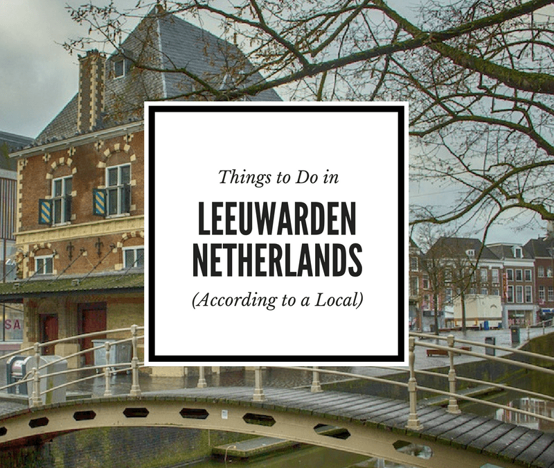 Travel Tips from A Local: The Best Things to Do in Leeuwarden, Netherlands