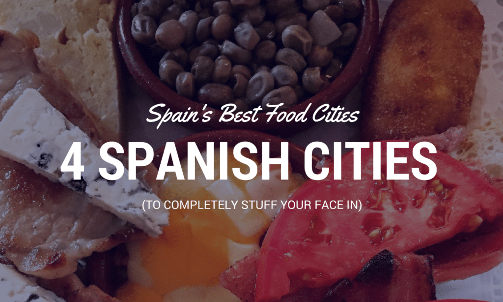4 Best Spanish Cities for Food
