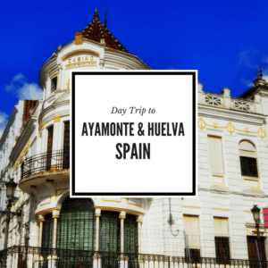 A day trip to Ayamonte and Huelva Spain