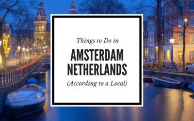 Travel Tips from A Local: The Best Things to Do in Amsterdam, Netherlands