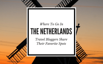 Best Places to Visit in Netherlands: Travel Bloggers Share Their Favorite Places & Experiences
