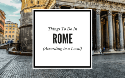Travel Tips from A Local: The Best Things to Do in Rome, Italy