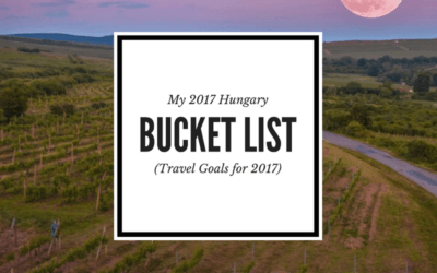 My 2017 Hungarian Bucket List: Hungary Travel Goals for the Year