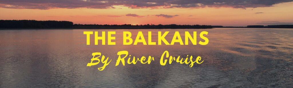 Balkans River Cruise Blog Header