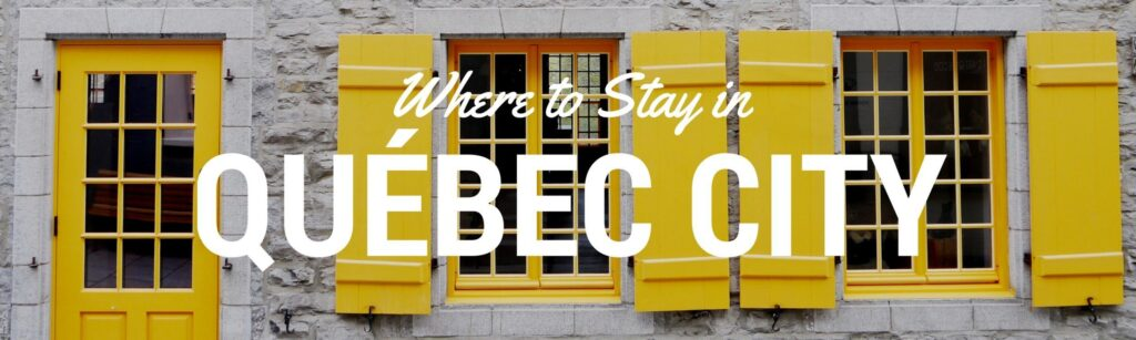 Where to Stay in Quebec City Canada
