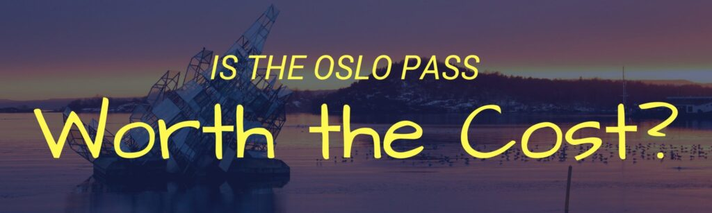Is the Oslo Pass Worth It Blog Review Header Image