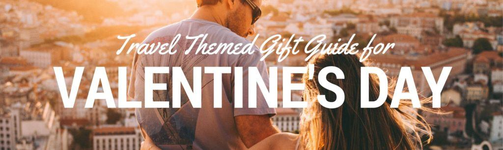 Travel Themed Valentine's Day Gift Guide