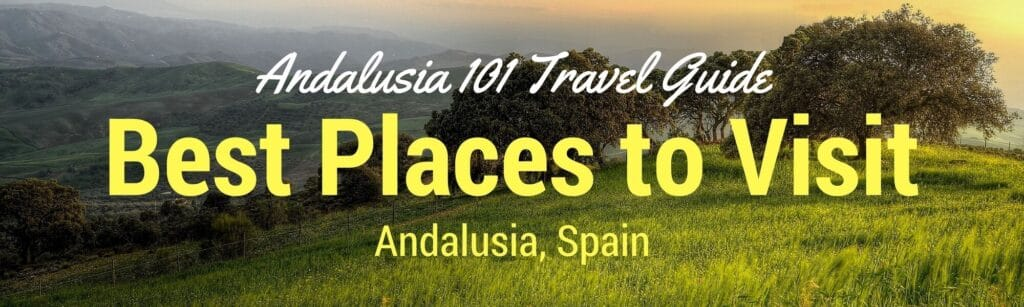 Best Places to Visit in Andalusia Travel Guide
