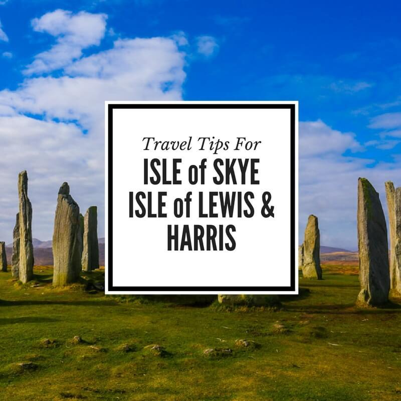 Travel Tips for Isle of Skye & Isle of Lewis and Harris
