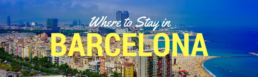 A guide to the best neighborhoods to stay and best areas to stay in Barcelona