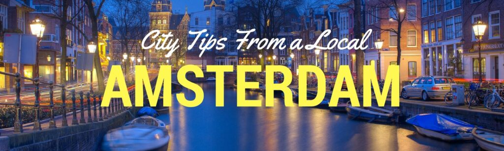 Amsterdam city tips from a local letting us know about the best things to do in amsterdam
