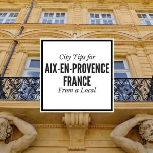 Great tips and suggestions for visiting Aix en Provence from a local