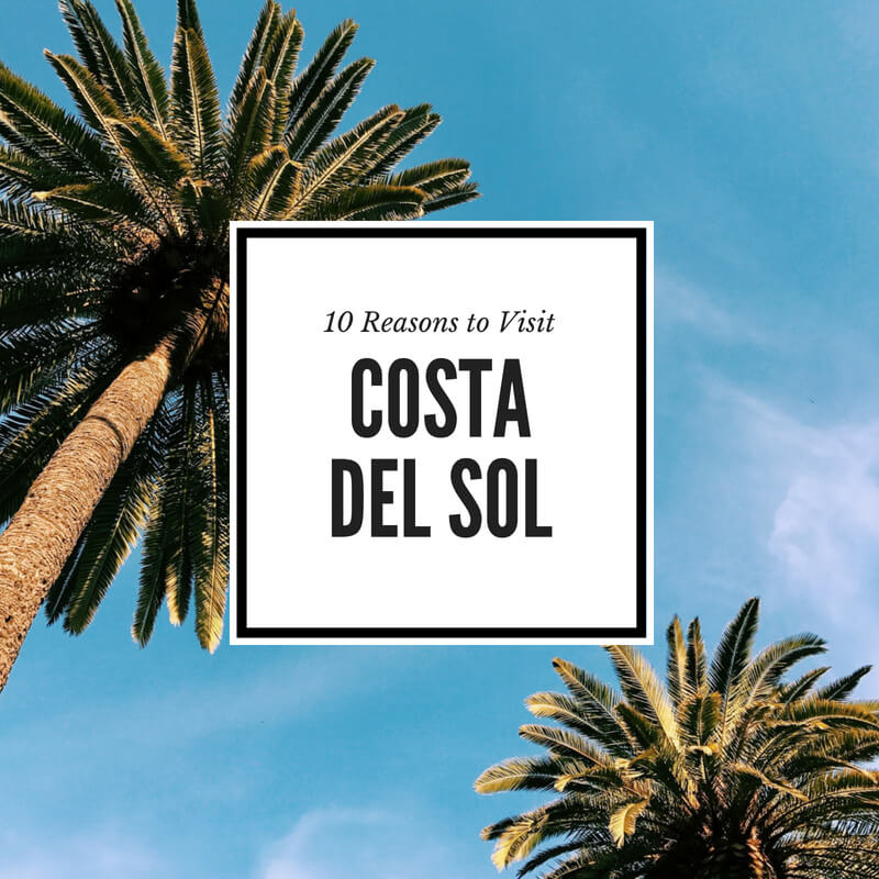 10 reasons to visit costa del sol spain