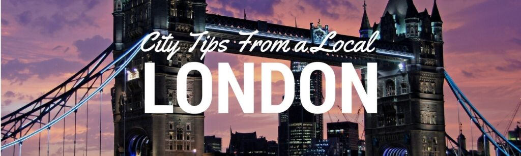 Things to do in London England according to a local