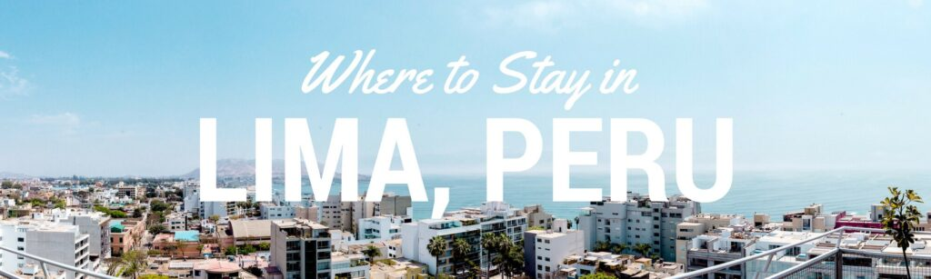 Where to stay in Lima Peru, a guide to the best places to stay in Lima Peru