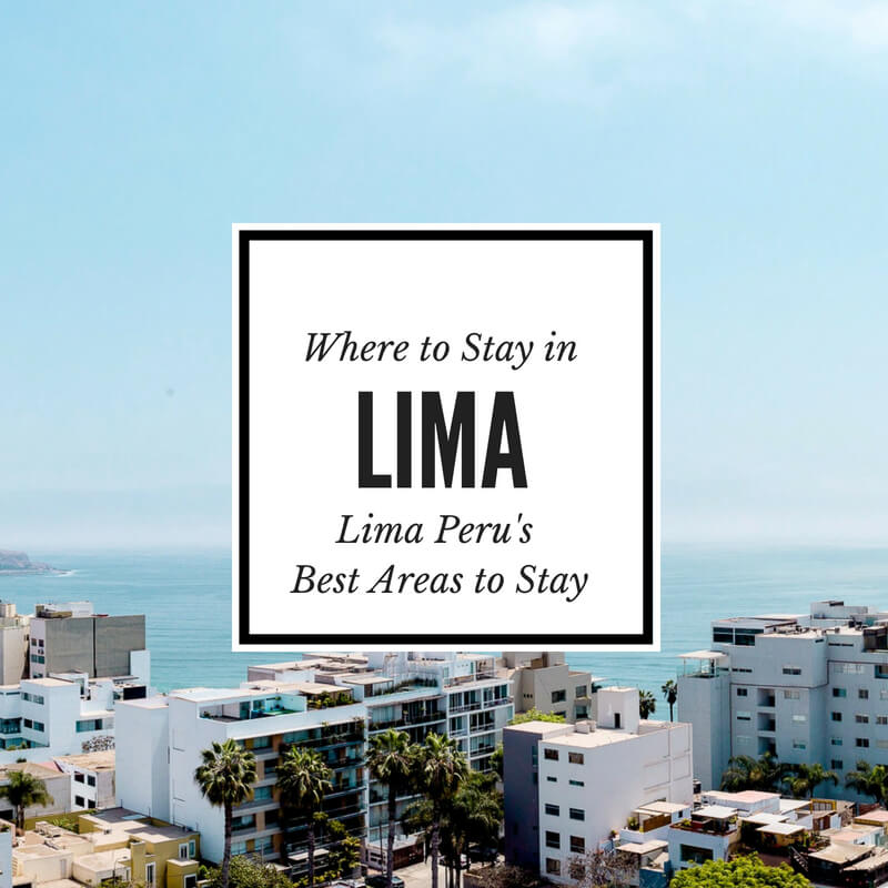Find the best Lima Neighborhoods to stay in our Where to Stay in Lima guide