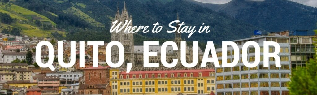This Quito where to stay guide covers all the best neighborhoods in Quito