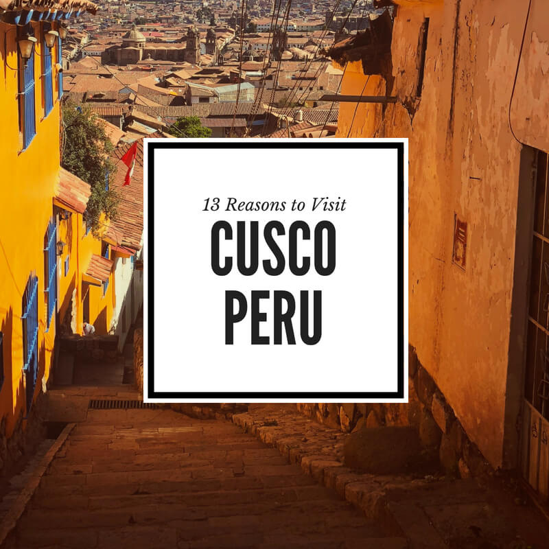 13 Reasons to Visit Cusco