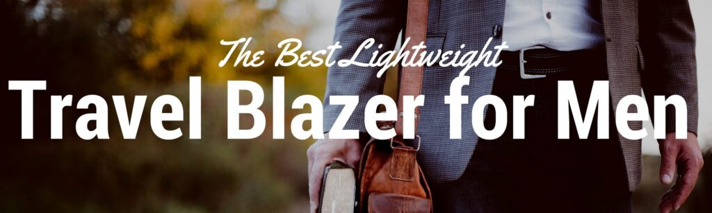 A guide to finding the best lightweight travel blazer