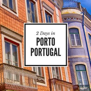 2 Days in Porto Portugal Travel Guide