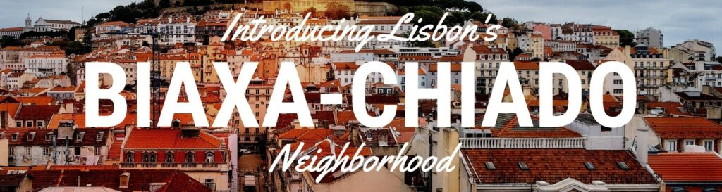 Baixa Lisbon Chiado Lisbon neighborhood guide