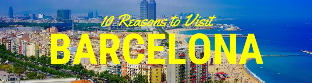 Ten reasons to visit Barcelona