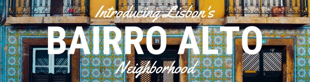 Bairro Alto Lisbon neighborhood guide