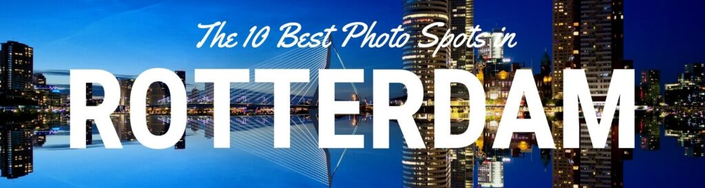 The best places to get great photos of Rotterdam
