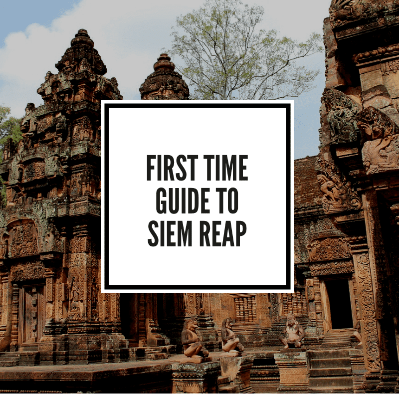 First TIme Guide to Siem Reap