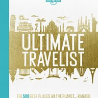 Lonely Planet's Ultimate Travelist: The 500 Best Experiences on the Planet